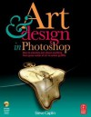 Art & Design in Photoshop [With CDROM] - Steve Caplin