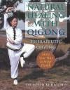 Natural Healing With Qigong: Therapeutic Qigong - Aihan Kuhn