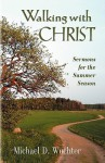 Walking with Christ - Michael D. Wuchter