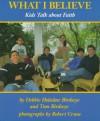 What I Believe: Kids Talk about Faith - Debbie Holsclaw Birdseye, Tom Birdseye