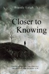 Closer to Knowing - Brandy Leigh