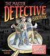 The Master Detective Handbook: Help Our Detectives Use Gadgets & Super Sleuthing Skills to Solve the Mystery & Catch the Crooks - Janice Eaton Kilby, Jason Chin