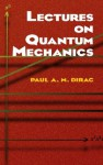 Lectures on Quantum Mechanics (Dover Books on Physics) - Paul Dirac