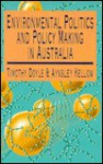 Environmental Politics And Policy Making In Australia - Timothy Doyle, Aynsley Kellow