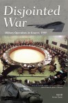 Disjointed War: Military Operations in Kosovo, 1999 - Bruce R. Nardulli, Walter L. Perry, Bruce R. Pirnie