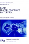 Basic Plasma Processes on the Sun: Proceedings of the 142th Symposium of the International Astronomical Union Held in Bangalore, India, December 1 5, 1989 - International Astronomical Union