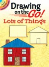 Drawing on the Go! Lots of Things - Barbara Soloff Levy