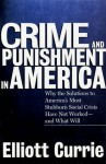 Crime and Punishment in America - Elliot Currie