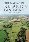 The Making of Ireland's Landscape Since the Ice Age - Valerie Hall
