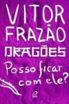 Posso ficar com ele? (Dragões) - Vitor Frazão