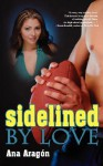 Sidelined by Love - Ana Aragon
