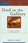 God in the Gallery (Cultural Exegesis): A Christian Embrace of Modern Art - Daniel A. Siedell, Robert Johnston, William Dyrness