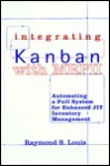 Integrating Kanban with MRP II : Automating a Pull System for Enhanced JIT Inventory Management - Raymond S. Louis