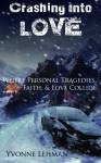 Crashing Into Love - Where Personal Tragedies, Faith, & Love Collide - Yvonne Lehman