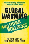 Global Warming and Other Bollocks: The Truth About All Those Science Scare Stories - Stanley Feldman, Professor Vincent Marks