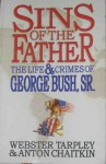 Sins of the Father: The Life & Crimes of George Bush, Sr - Webster Griffin Tarpley, Anton Chaitkin