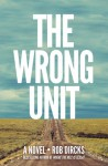 The Wrong Unit: A Novel - Rob Dircks