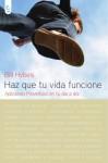 Haz que tu vida funcione (Spanish Edition) - Bill Hybels