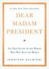 Dear Madam President: An Open Letter to the Women Who Will Run the World - Palmieri, Jennifer