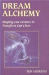 Dream Alchemy: Shaping Our Dreams to Transform Our Lives (The Inner Guide Series) - Ted Andrews