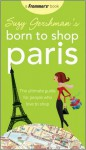 Suzy Gershman's Born to Shop Paris: The Ultimate Guide for People Who Love to Shop - Suzy Gershman