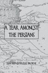 Year Amongst The Persians (Kegan Paul Travellers Series) - Edward Granville Browne
