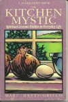 The Kitchen Mystic: Spiritual Lessons Hidden in Everyday Life - Mary Hayes Grieco