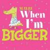 Maybe When I'm Bigger - Christianne C. Jones