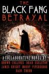 The Black Fang Betrayal - J. Thorn, TW Brown, Michaelbrent Collings, Mainak Dhar, J.C. Eggleton, Glynn James, Stephen Knight, David J. Moody, T.W. Piperbrook, J.R. Rain