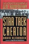 Star Trek Creator: The Authorized Biography of Gene Roddenberry - David Alexander