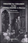 Theatre For Children In The United States: A History - Nellie McCaslin