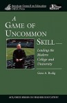 A Game of Uncommon Skill: Leading the Modern College and University - Gene A. Budig