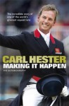 Making it Happen: The Autobiography - Carl Hester