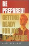 Be Prepared!: Getting Ready for Job Interviews - Julie-Ann Amos