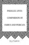 Parallel Lives: Comparison of Fabius and Pericles - Plutarch