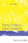 Party Politics in New Zealand - Raymond Miller