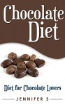 Chocolate Diet: Diet for Chocolate Lovers (Food and Drinks Lovers Diet Book 1) - Jennifer Stone, Mary Moss