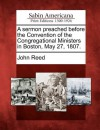 A Sermon Preached Before the Convention of the Congregational Ministers in Boston, May 27, 1807. - John Reed