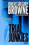 Trial Junkies - Robert Gregory Browne