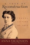 A Tour of Reconstruction: Travel Letters of 1875 (New Directions in Southern History) - Anna Dickinson, J. Matthew Gallman