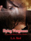 Dying Vengeance: A Detective Brian O'Reilly Thriller - L.A. Bird