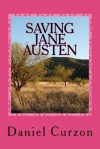 Saving Jane Austen: A Comedie Grotesque - Daniel Curzon