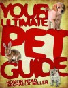 Your Ultimate Pet Guide. Honor Head, Michaela Miller - Honor Head, Micheala Miller