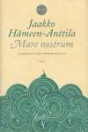 Mare nostrum: Länsimaisen kulttuurin juurilla - Jaakko Hämeen-Anttila