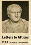 Letters to Atticus, with an English translation by E.O. Winstedt, Vol. 1 - Marcus Tullius Cicero
