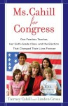 Ms. Cahill for Congress: One Fearless Teacher, Her Sixth-Grade Class, and the Election That Changed Their Lives Forever - Tierney Cahill, Linden Gross