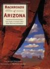 Backroads of Arizona: Your Guide to Arizona's Most Scenic Backroad Adventures - Hinckley Jim, Kerrick James, Hinckley Jim