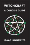 Witchcraft: A Concise Guide - Isaac Bonewits