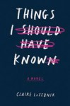 Things I Should Have Known - Claire LaZebnik
