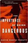 The Importance of Being Dangerous - David Troutt